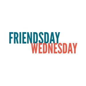 Friendsday Wednesday