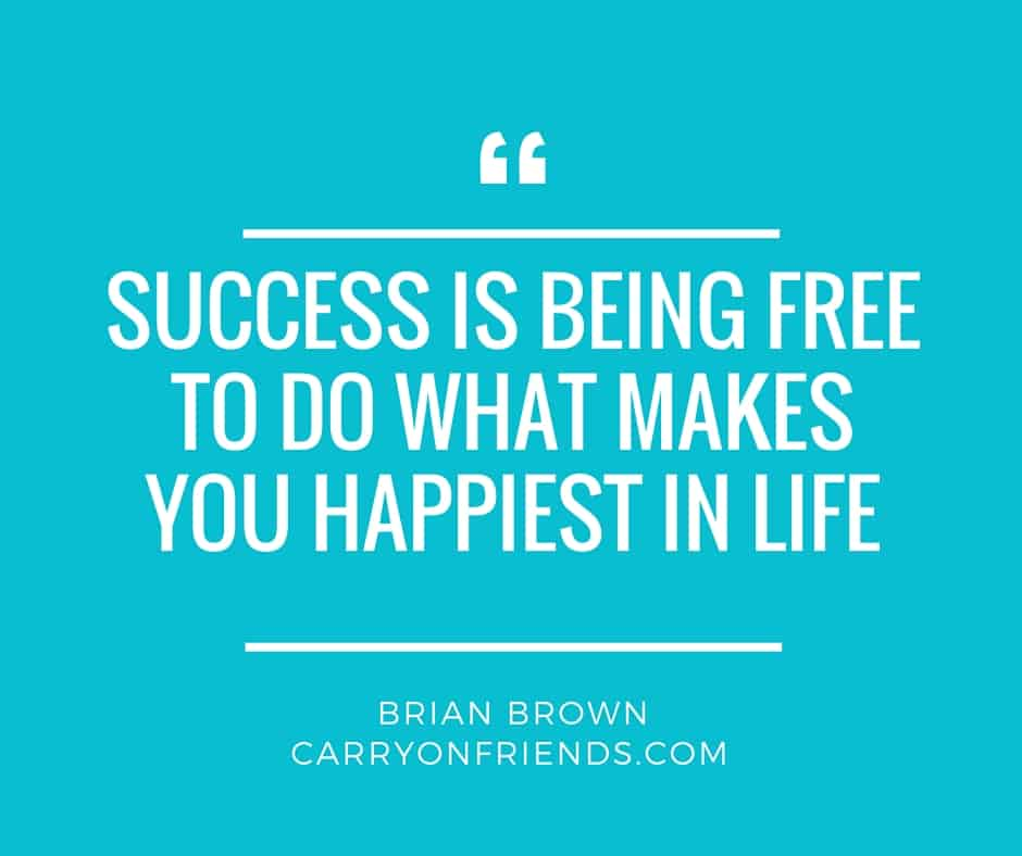 success is being free to do what makes you happiest in life.