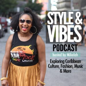 Style and Vibes Podcast with Caribbean American Podcaster Mikelah Rose